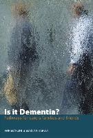 Is it Dementia? - Pathways for carers, families and friends