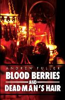 Blood Berries and Dead Man's Hair