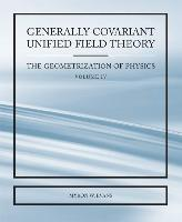 Generally Covariant Unified Field Theory - The Geometrization of Physics -  Volume IV