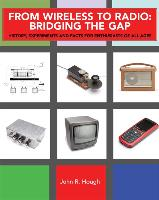From Wireless to Radio: Bridging the Gap - History, Experiments and Facts for the Beginner