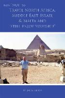 How not to travel North Africa, Middle East, Israel & Malta and 'still enjoy yourself'